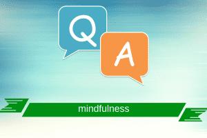 mindfulness - intrebări si raspunsuri